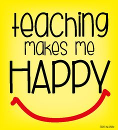 teaching makes me happy